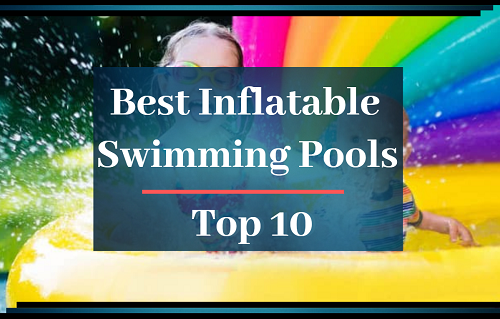 Best Inflatable Swimming Pools In 2019