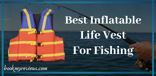 Best Inflatable Life Vest For Fishing In 2019