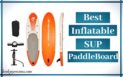 Best Inflatable Stand Up Paddle Board 2019 – Want to Ride, Get a Paddle Board!