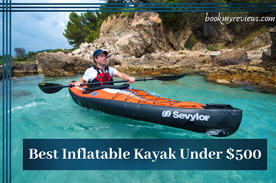 "Best Inflatable Kayak Under $500: ""Keep Calm and Paddle On"""